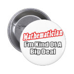 Mathematician...Big Deal 6 Cm Round Badge