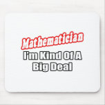 Mathematician...Big Deal Mouse Pad