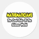 Mathematicians...Cool Kids of Science World Round Sticker