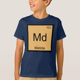 Matilda Name Chemistry Element Periodic Table T-Shirt