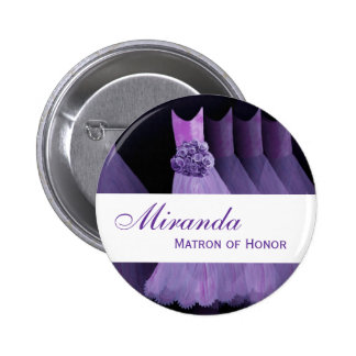MATRON OF HONOR Pin Button Bridesmaids Gowns