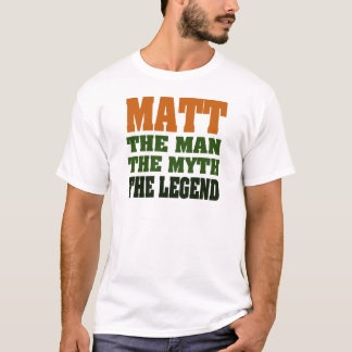 MATT - the Man, the Myth, the Legend T-Shirt