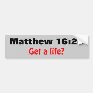 Matthew 16:25 Get a Life? Bumper Sticker