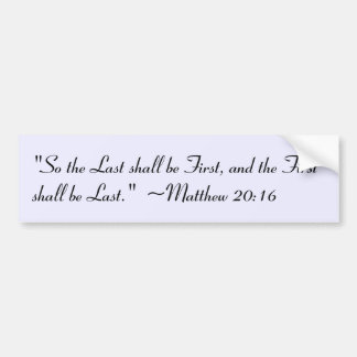 Matthew 20:16 Bumper Sticker