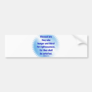 Matthew-5: 6 -BLESSED ARE THEY WHO HUNGER & THIRST Bumper Stickers