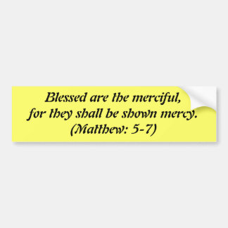 Matthew-5-7 - BLESSED ARE THE MERCIFUL.... Bumper Sticker