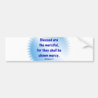 Matthew-5-7 - BLESSED ARE THE MERCIFUL.... Bumper Stickers