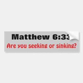 Matthew 6 33 Seeking or Sinking Bumper Sticker