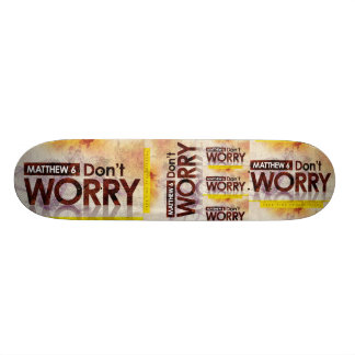 Matthew 6 - Don't Worry Skateboard