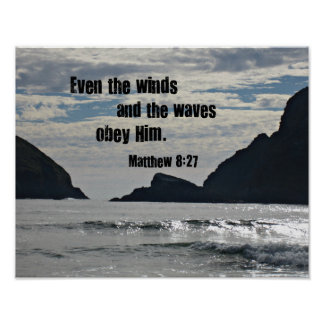 Matthew 8:27 Even the winds and the waves obey him Poster