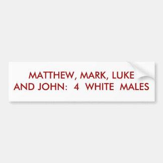 MATTHEW, MARK, LUKE AND JOHN:  4  WHITE  MALES BUMPER STICKER