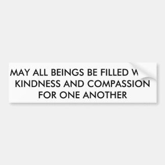 May all beings be filled w kindness bumper sticker