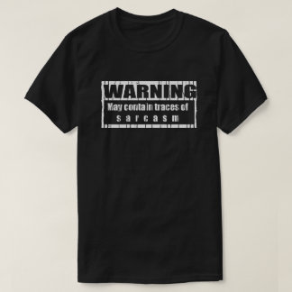 May Contain Traces Of Sarcasm T-Shirt