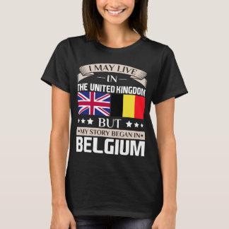 May Live in UK Story Began in Belgium Flag T-Shirt