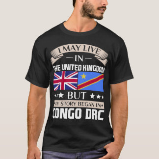 May Live in UK Story Began in Congo DRC Flag T-Shirt