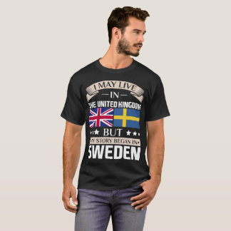 May Live in UK Story Began in Sweden Flag T-Shirt