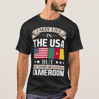 May Live in USA Story Began in Cameroon Flag T-Shirt
