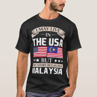 May Live in USA Story Began in Malaysia Flag T-Shirt