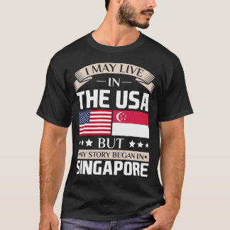 May Live in USA Story Began in Singapore Flag T-Shirt