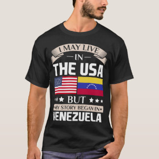 May Live in USA Story Began in Venezuela Flag T-Shirt