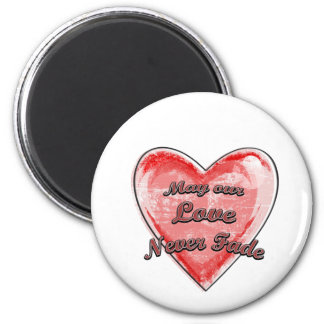 May our Love Never Fade 6 Cm Round Magnet