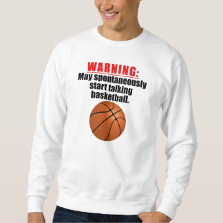 May Spontaneously Start Talking Basketball Sweatshirt