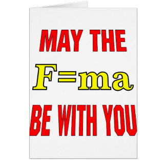 May The F=ma Be With You Force = Mass x Accelerati Greeting Cards