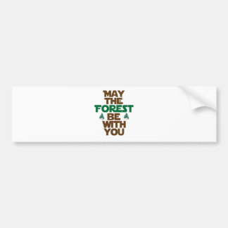 May the Forest Be With You Bumper Stickers