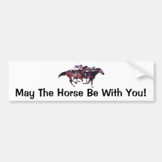 May The Horse Be With You! Bumper Sticker