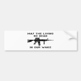 May The Living Be Dead In Our Wake Bumper Sticker