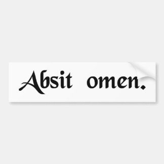 May the omen be absent. (may this not be an omen) bumper sticker