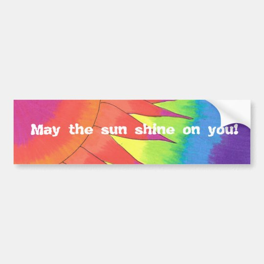 May the sun shine on you! Bumper sticker