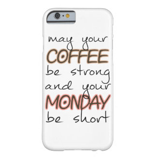 May Your Coffee Be Strong - Funny Quote Barely There iPhone 6 Case