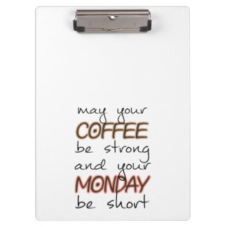 May Your Coffee Be Strong - Funny Quote Clipboard
