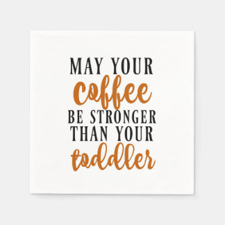 May Your Coffee Be Stronger Than Your Toddler Disposable Napkin