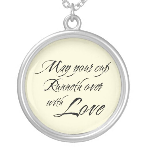 May your cup runneth over w/ love sentiment charm pendant