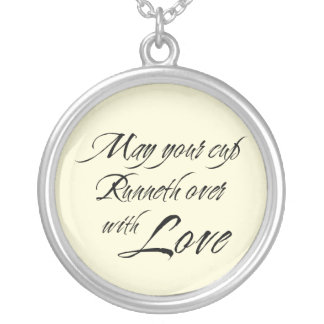 May your cup runneth over w/ love sentiment charm round pendant necklace