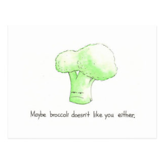 Maybe Broccoli Doesn't Like You Either Postcard