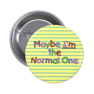 Maybe I'm the Normal One 6 Cm Round Badge
