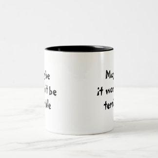 Maybe it won't be terrible mug