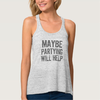 Maybe partying will help funny hipster slogan tank top