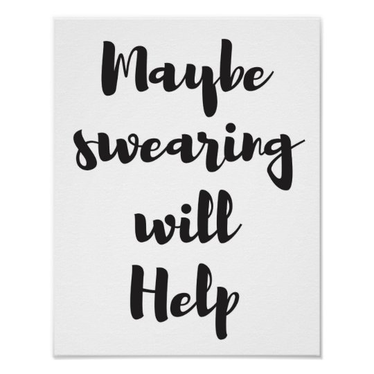 Maybe swearing will help poster