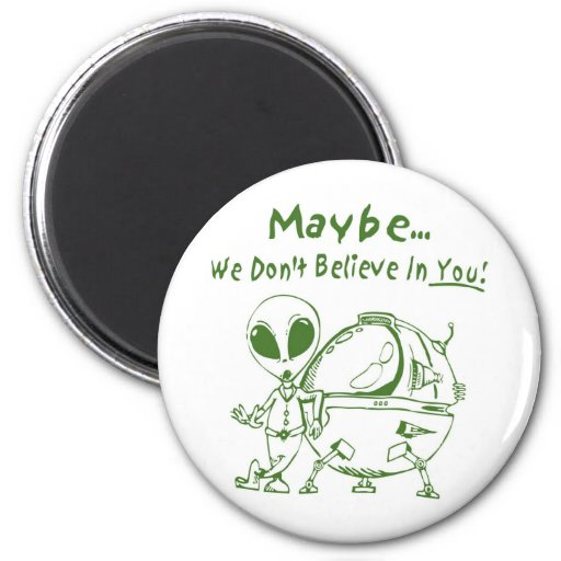 Maybe We Don't Believe In You! Fridge Magnets
