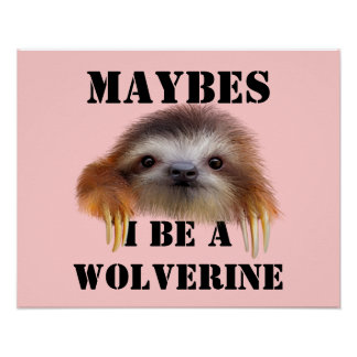 Maybes I Be A Wolverine (Baby Sloth) Poster