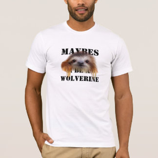 Maybes I Be A Wolverine (Baby Sloth) T-Shirt