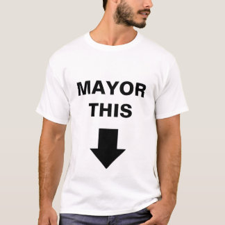 Mayor This T-Shirt
