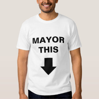 Mayor This T-shirts