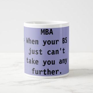 MBA When your BS just can't take you any further. Large Coffee Mug