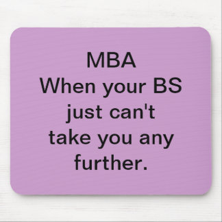 MBA When your BS just can't take you any further. Mouse Mat