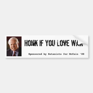 Mccain, Honk If You Love War, Sponsored by Sata... Bumper Sticker